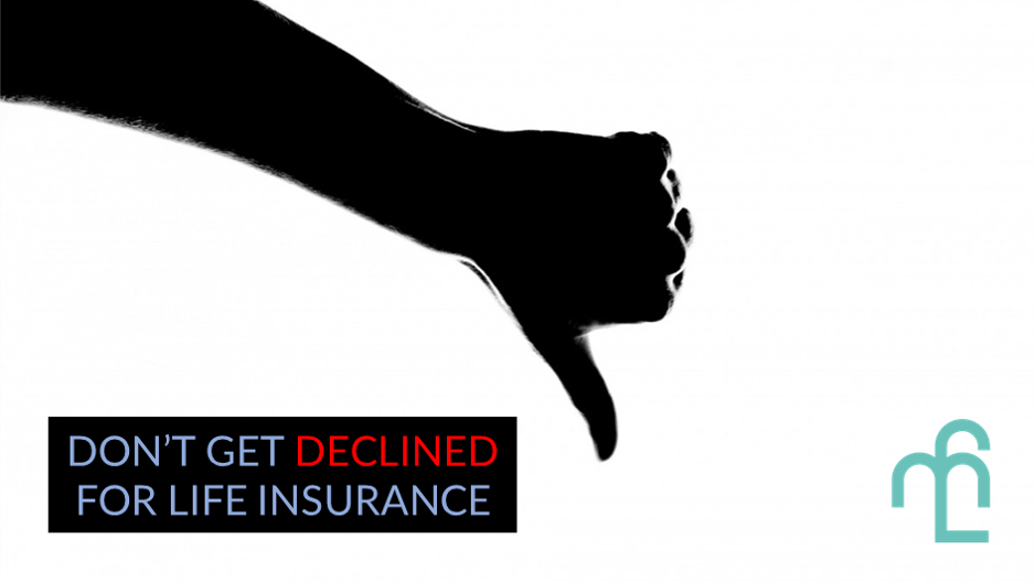 4 Reasons Why You May Be Declined For Life Insurance