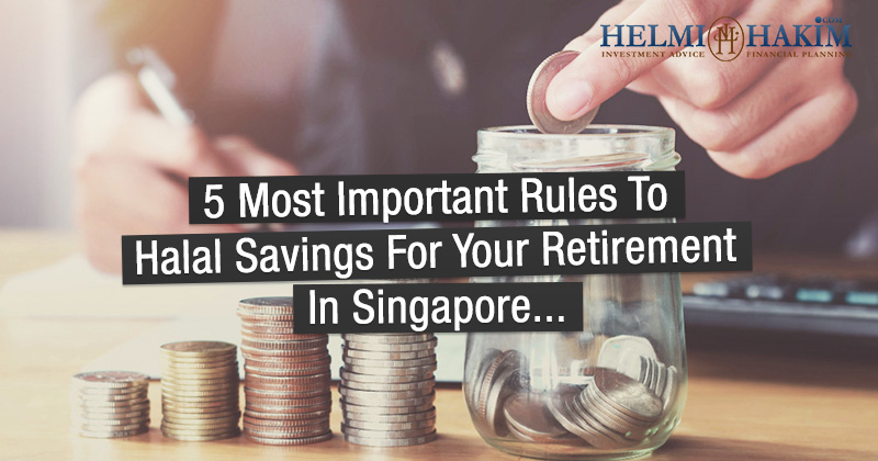 5 Most Important Rules To Halal Savings For Your Retirement in Singapore…