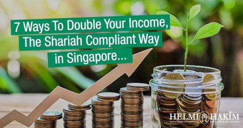 7 Ways To Double Your Income, The Shariah Compliant Way in Singapore…