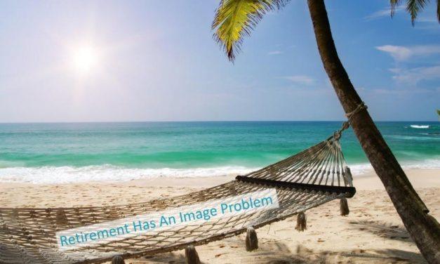 Retirement Has An Image Problem