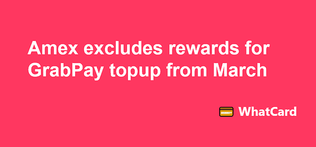 Amex is excluding GrabPay topup from credit card rewards from March (except for Amex True Cashback)