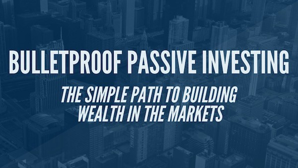 Bulletproof  Passive Investing Course is LIVE!
