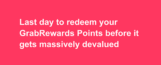 Last day to redeem your GrabRewards Points before it gets massively devalued