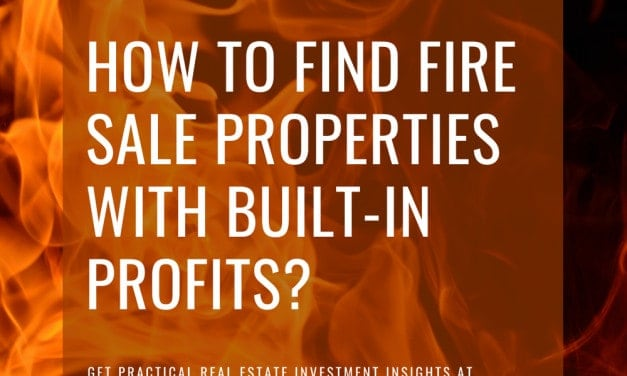 How To Find Fire Sale Properties With Built-In Profits?