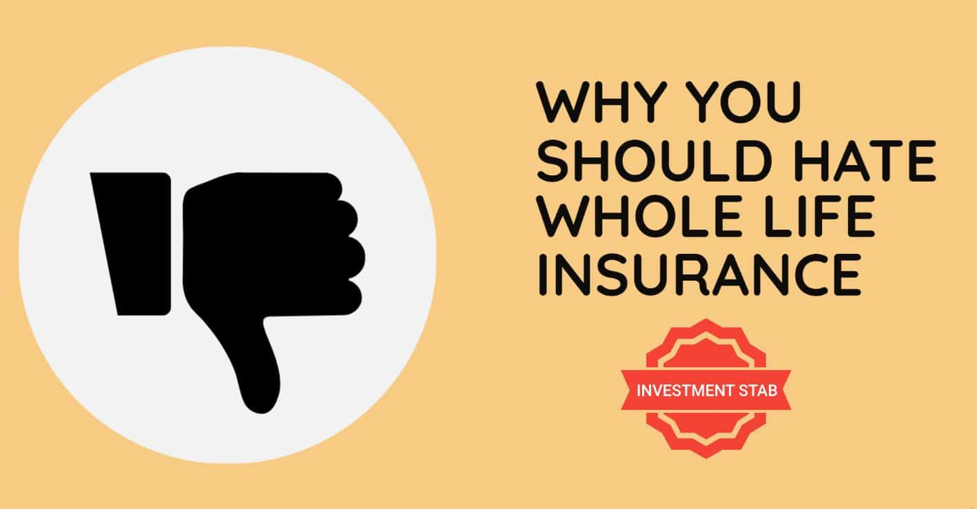 Why You Should Hate Whole Life Insurance