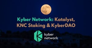 Why I am Bullish on Kyber Network: Katalyst, KNC Staking & KyberDAO