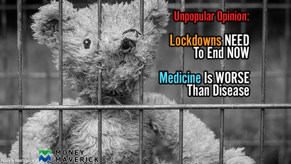 Unpopular Opinion: Lockdowns NEED To End NOW, Medicine Is WORSE Than Disease