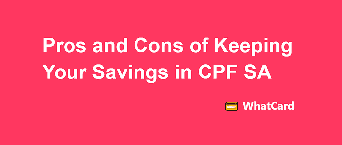 Pros and cons of keeping your savings in your CPF Special Account (SA)