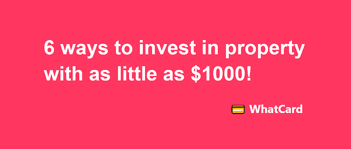 6 ways to invest in property with as little as $1000!
