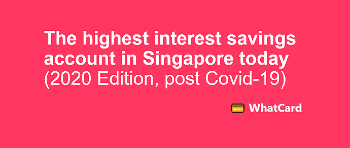 The highest interest savings account in Singapore today (2020 Edition, post Covid-19)