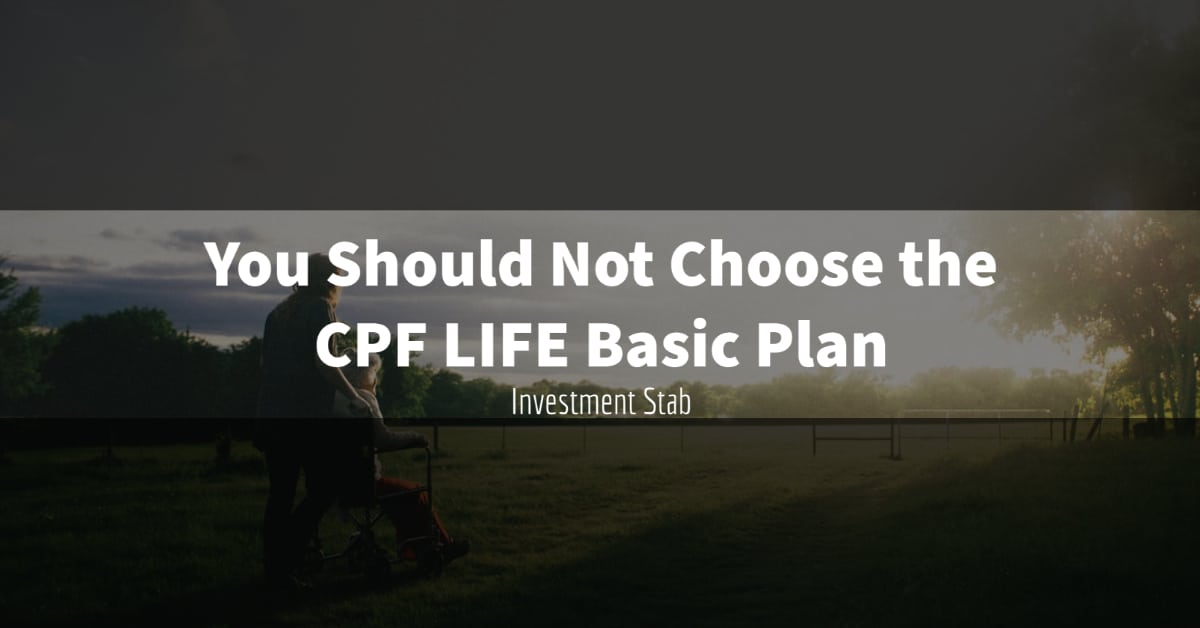 You Should Not Choose the CPF LIFE Basic Plan
