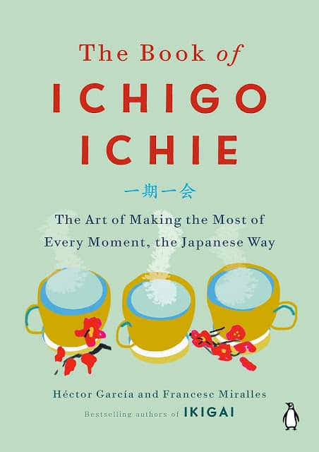 The Book of Ichigo Ichie – Making the Most of Every Moment