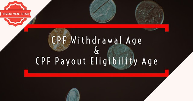 The CPF Withdrawal Age & CPF Payout Eligibility Age