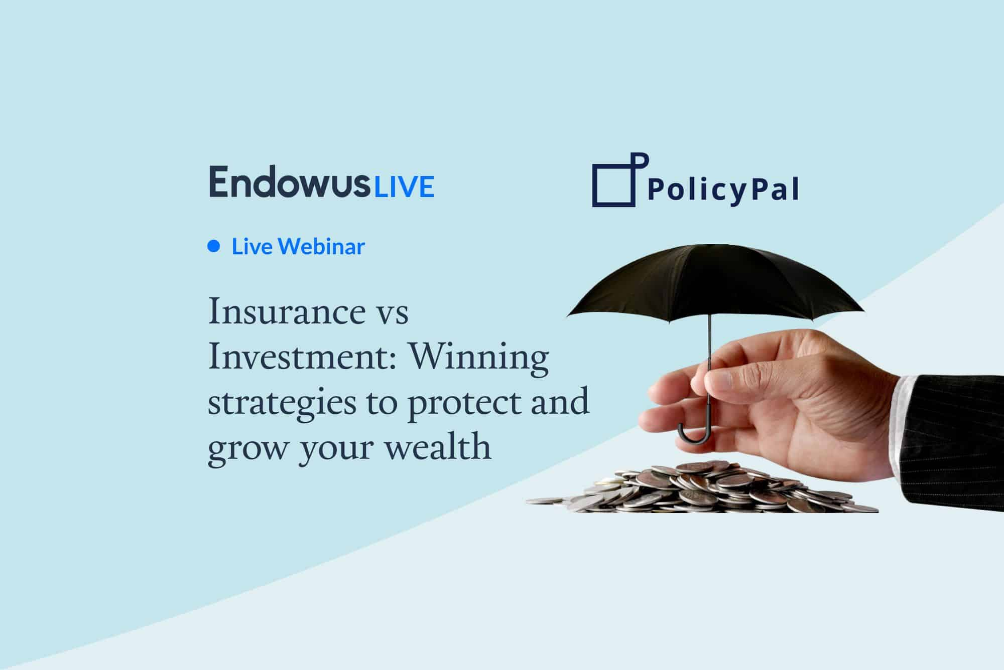 Webinar: Insurance vs Investment: Winning strategies to protect and grow your wealth