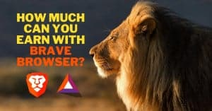 How Much Can you Earn with Brave Browser?