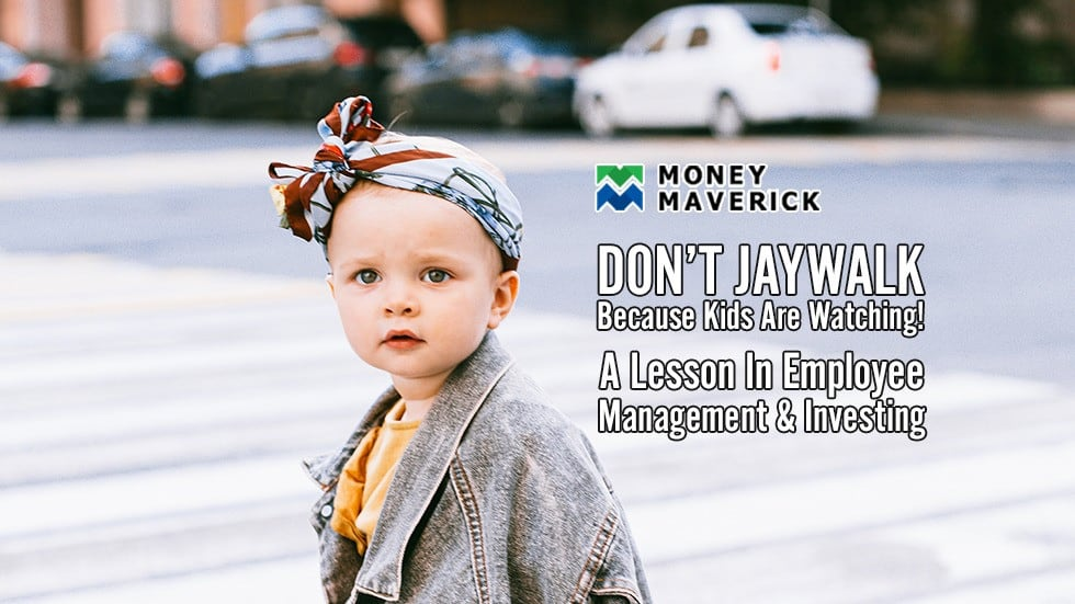 Don't Jaywalk – Because Kids Are Watching! A Lesson in Employee Management And Investing