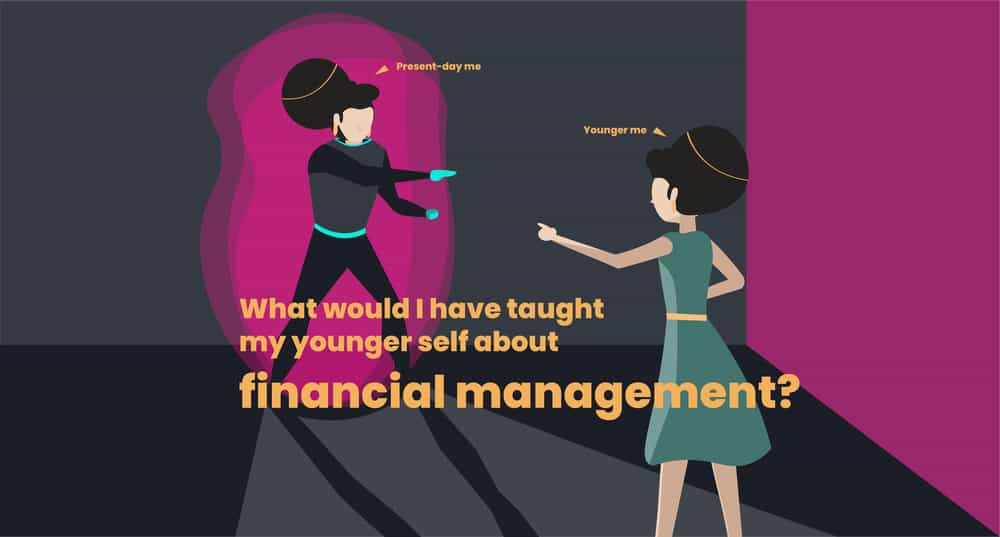 Turn back the clock, what would you have taught your younger self about financial management?
