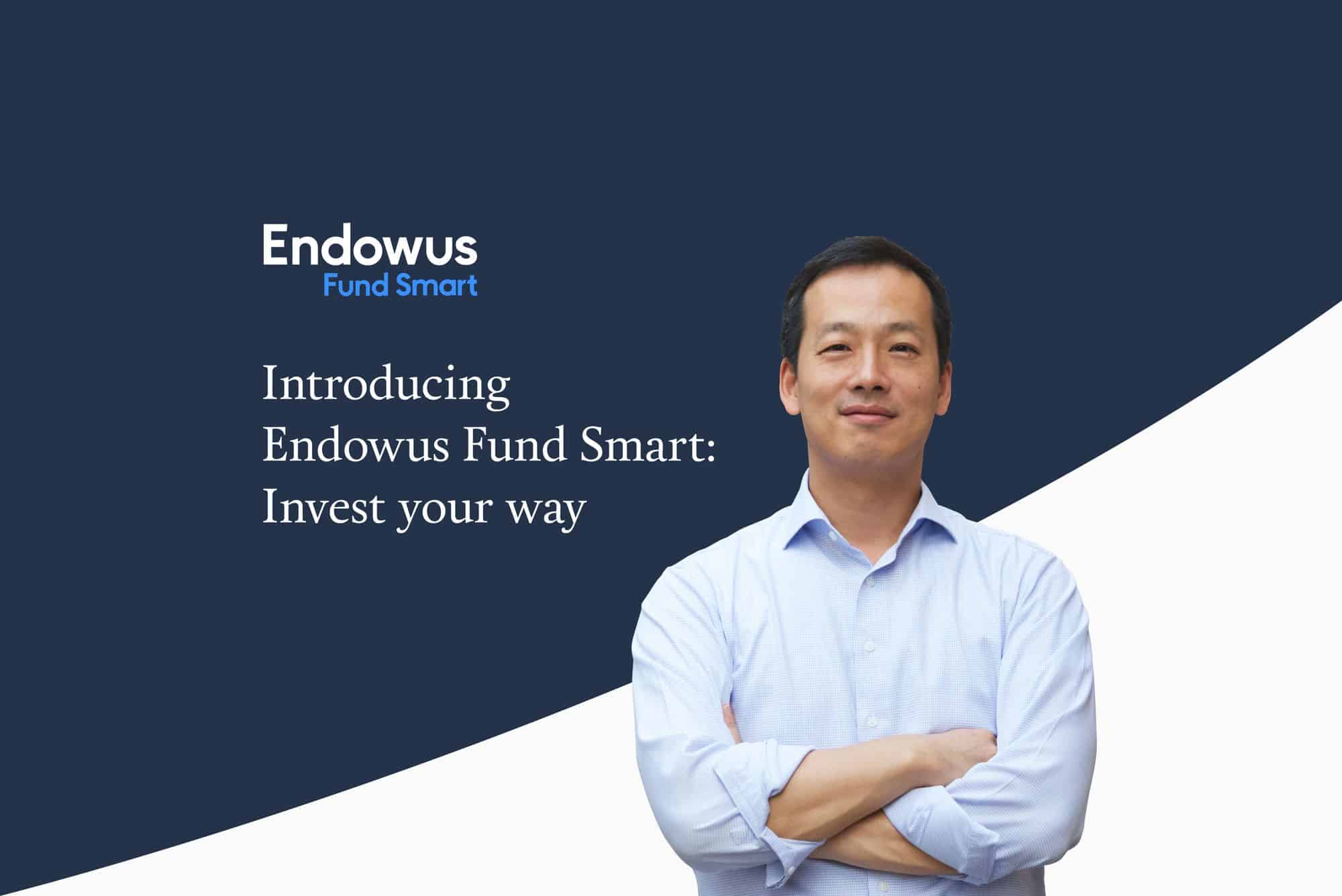 Introducing Endowus Fund Smart – build your own best-in-class investment portfolio, guided and advised by the Endowus team