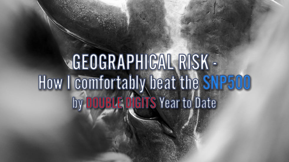 Geographical Risk – How I've Comfortably Beaten The SNP500 By Double Digits Year To Date