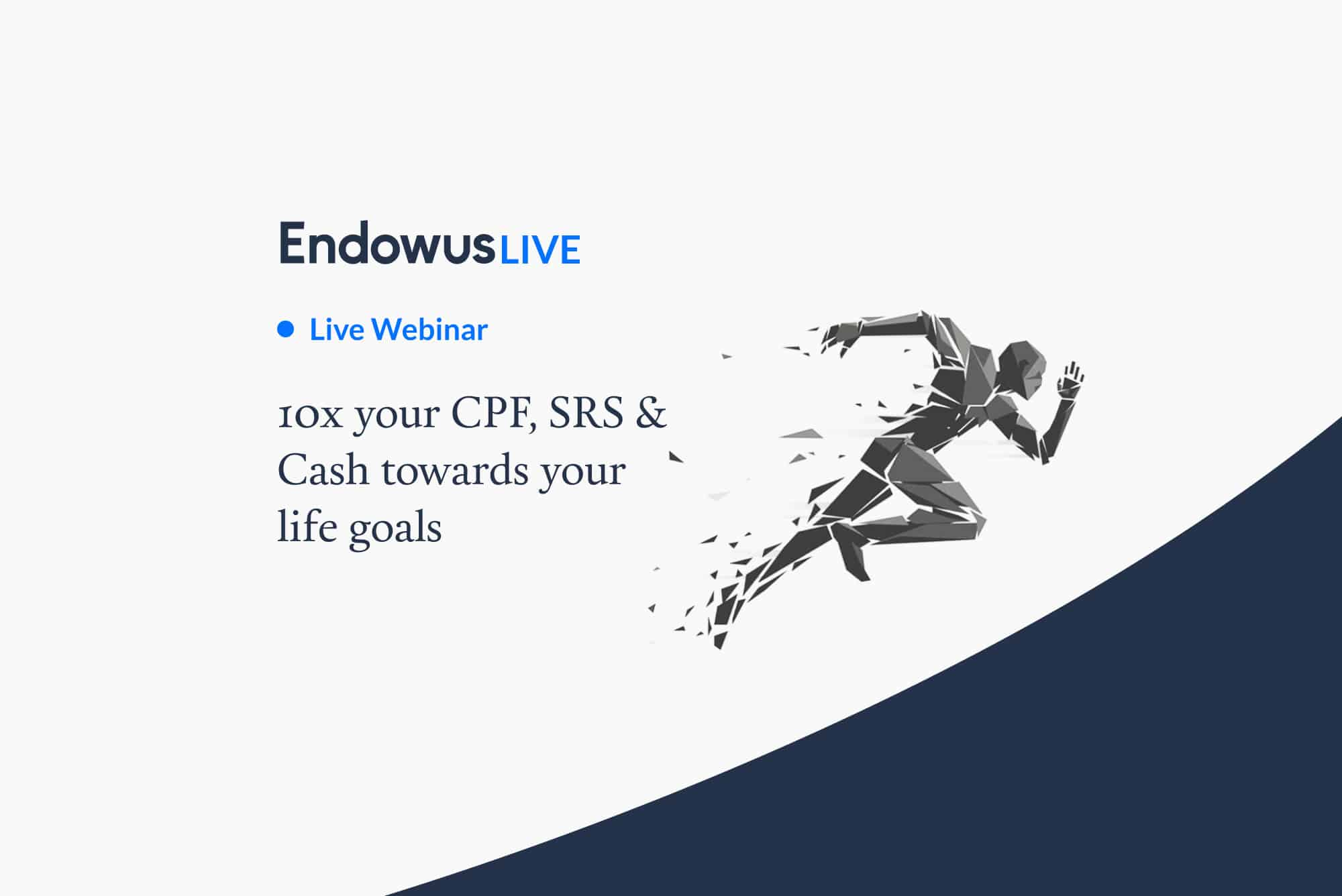 Webinar 10x your CPF, SRS & Cash towards your life goals