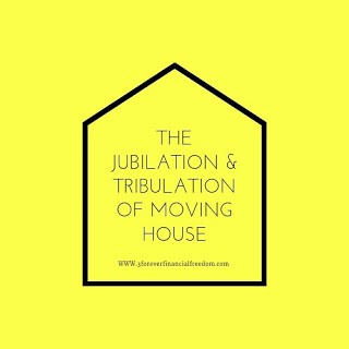 The Jubilation and Tribulations of Moving House