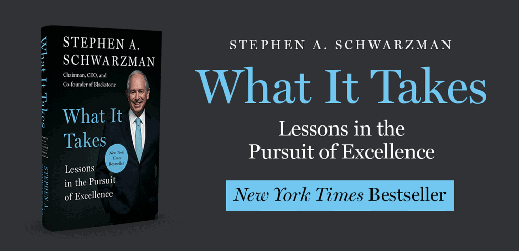 Takeaways from the Book What it Takes, Lessons in the Pursuit of Excellence by Stephen Schwarzman