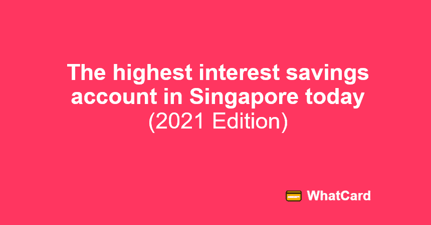 The highest interest savings account in Singapore today (2021 Edition)