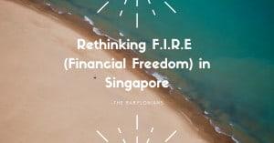 Rethinking F.I.R.E (Financial Freedom) in Singapore
