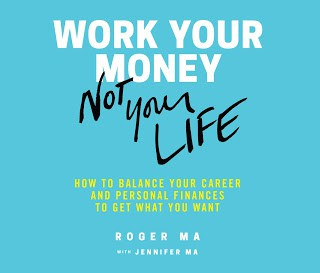 Work Your Money, Not your Life by Roger Ma and Jennifer Ma | Book Review & Learning Points