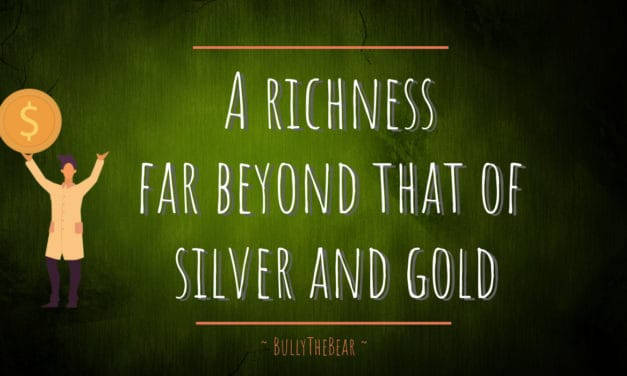 Richness far beyond that of Silver and Gold