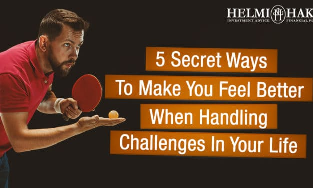 5 Secret Ways To Make You Feel Better When Handling Challenges In Your Life