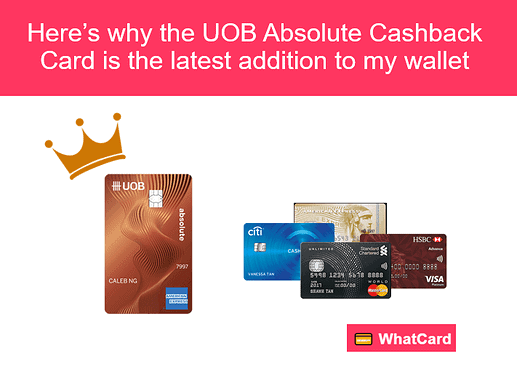 Here's why the UOB Absolute Cashback Card is the latest addition to my wallet