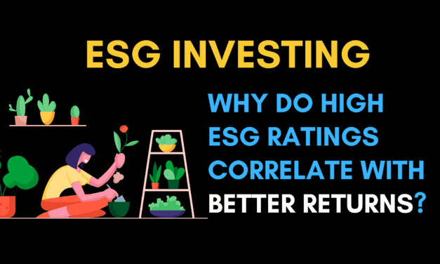 ESG Investing: Why do high ESG ratings correlate with better returns?