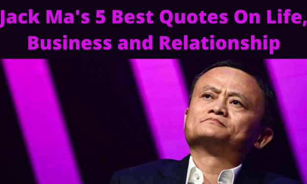 Jack Ma's 5 Best Quotes On Life, Business and Relationship